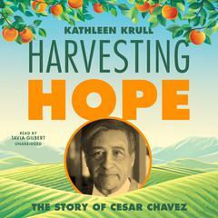 Harvesting Hope: The Story of Cesar Chavez Audiobook, by Kathleen Krull