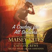 A Cowboy for All Seasons: Spring, Summer, Fall, Winter Audiobook, by Maisey Yates, Caitlin Crews, Nicole Helm, Jackie Ashenden, various authors