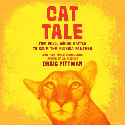 Cat Tale: The Wild, Weird Battle to Save the Florida Panther Audiobook, by Craig Pittman