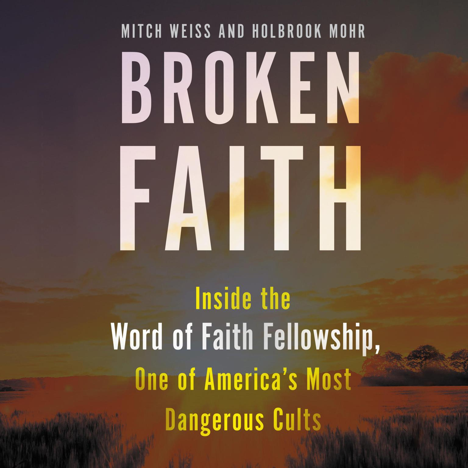 Printable Broken Faith: Inside the Word of Faith Fellowship, One of America's Most Dangerous Cults Audiobook Cover Art
