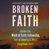 Broken Faith: Inside the Word of Faith Fellowship, One of America's Most Dangerous Cults Audiobook, by Mitch Weiss, Holbrook Mohr