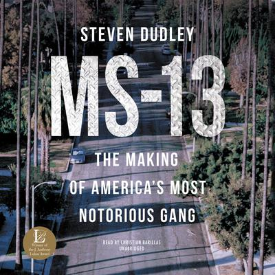 MS-13: The Making of America's Most Notorious Gang Audiobook, by Steven Dudley