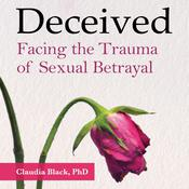 Deceived: Facing the Trauma of Sexual Betrayal Audiobook, by Claudia Black