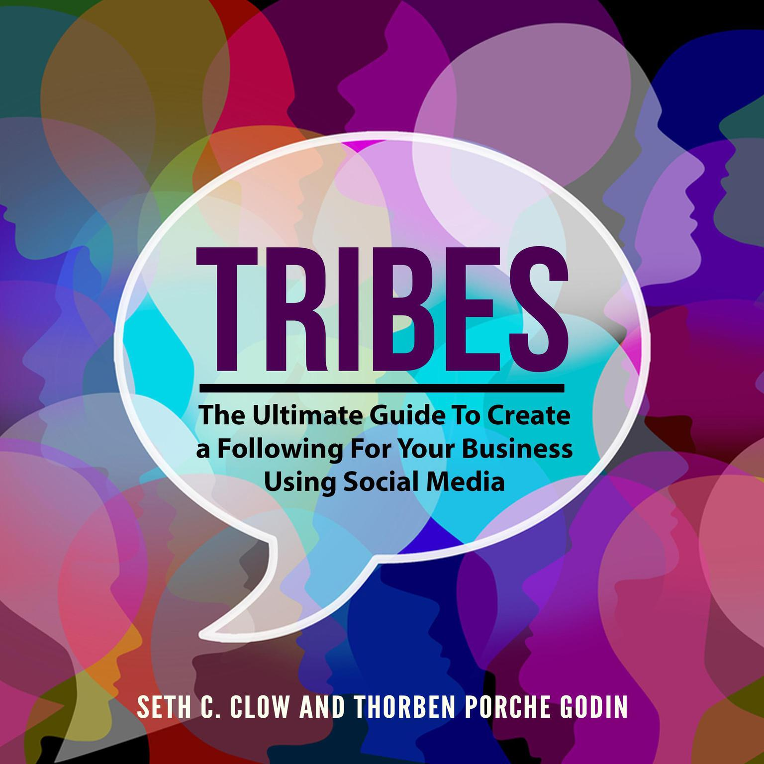 Tribes: The Ultimate Guide To Create a Following For Your Business Using Social Media Audiobook, by Seth C.  Clow