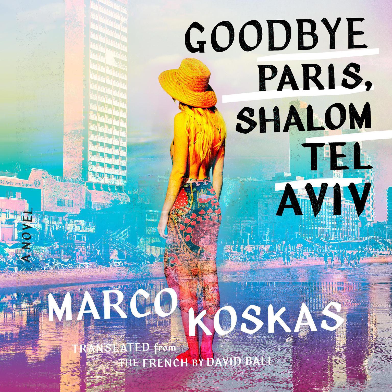 Goodbye Paris, Shalom Tel Aviv: A Novel Audiobook, by David Ball