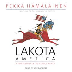 Lakota America: A New History of Indigenous Power Audiobook, by Pekka Hämäläinen