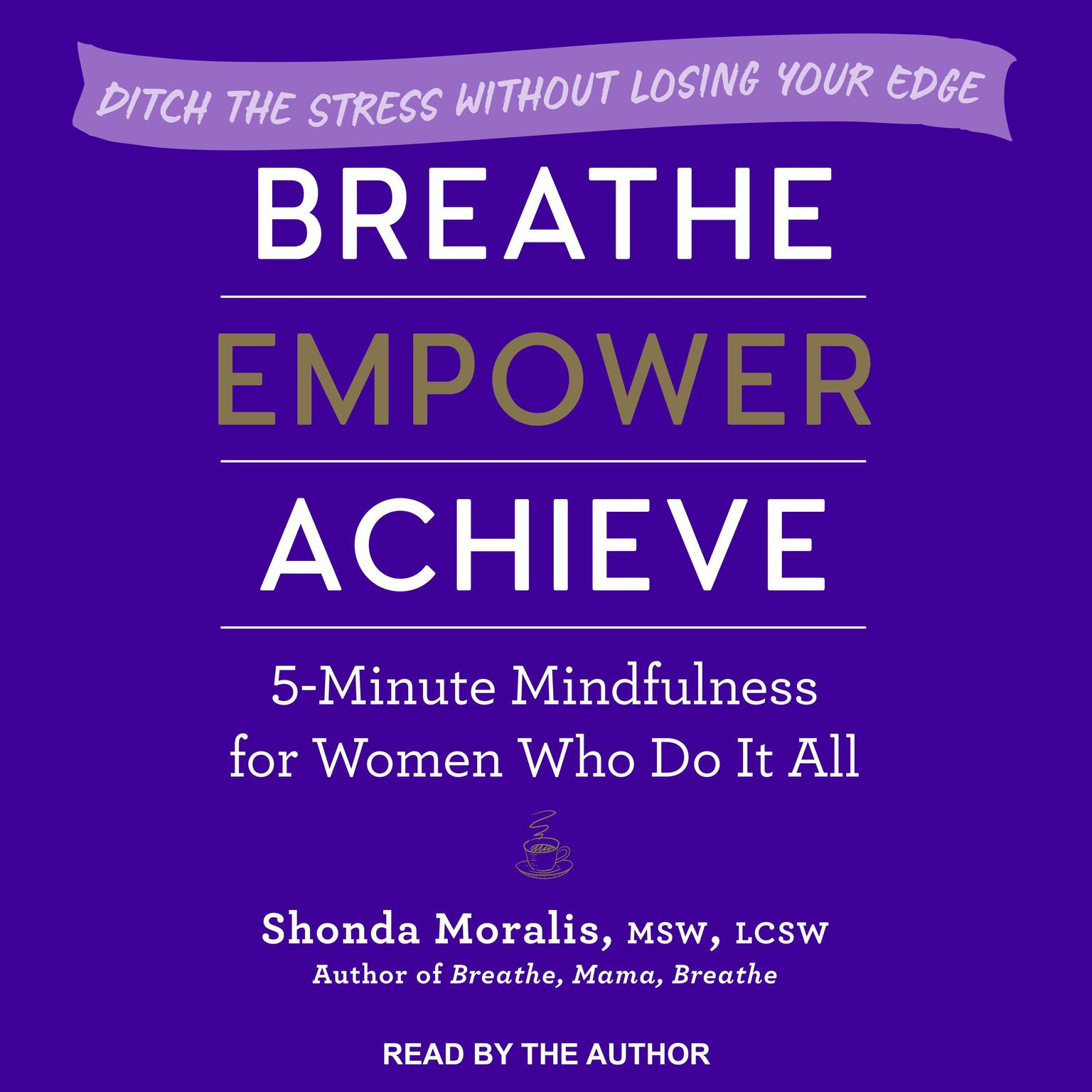 Printable Breathe, Empower, Achieve: 5-Minute Mindfulness for Women Who Do It All - Ditch the Stress Without Losing Your Edge Audiobook Cover Art