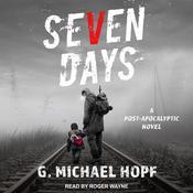 Seven Days: A Post-Apocalyptic Novel Audiobook, by G. Michael Hopf