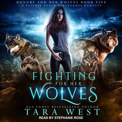 Fighting for Her Wolves: A Reverse Harem Paranormal Romance Audiobook, by Tara West