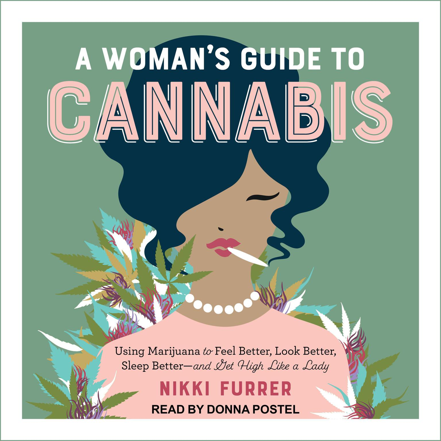 A Womans Guide to Cannabis: Using Marijuana to Feel Better, Look Better, Sleep Better-and Get High Like a Lady Audiobook, by Nikki Furrer