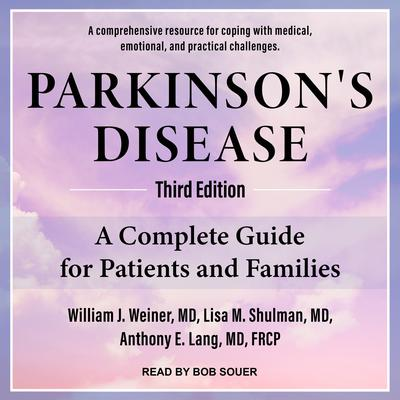 Parkinsons Disease: A Complete Guide for Patients and Families, Third Edition Audiobook, by Anthony E. Lang, MD, FRCP