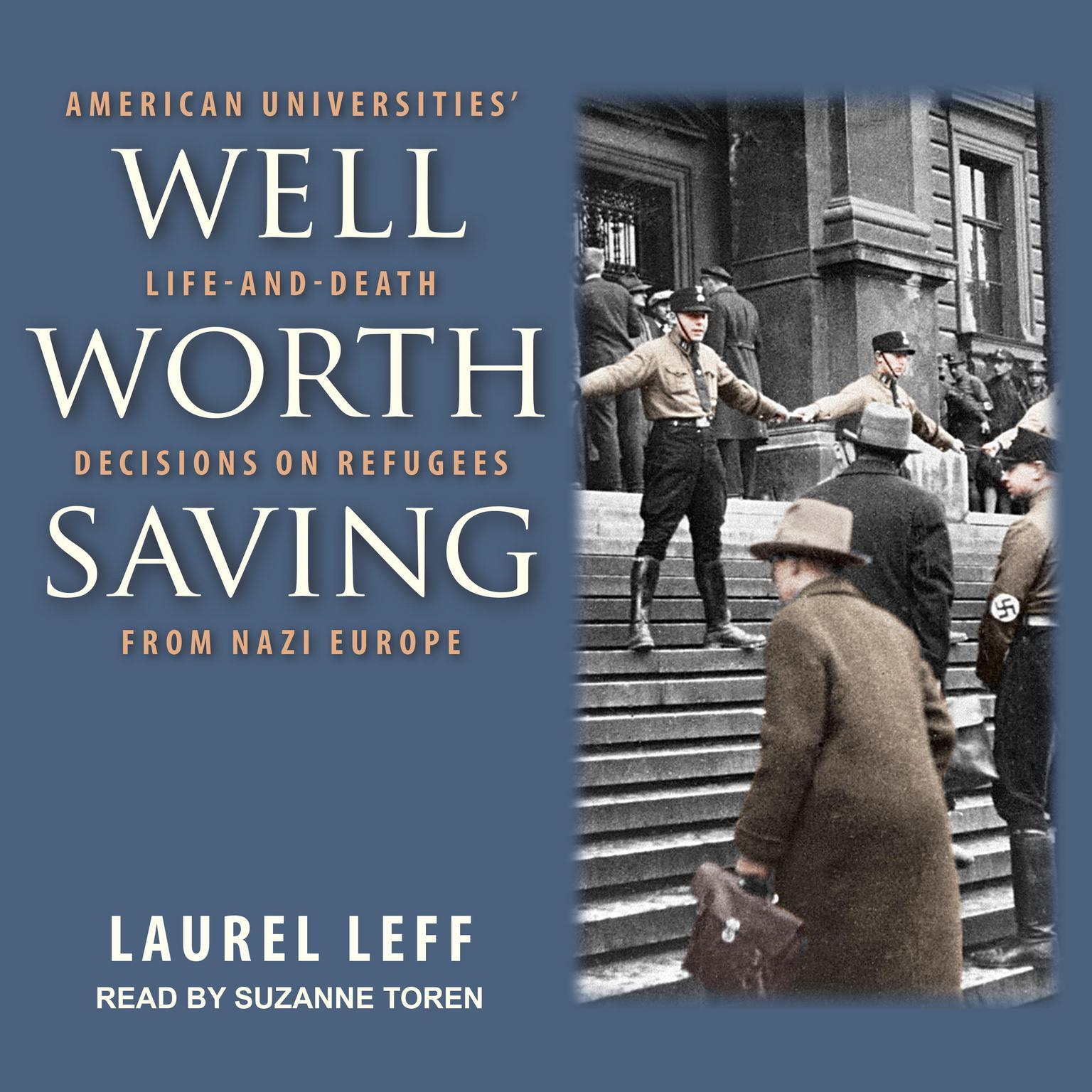 Printable Well Worth Saving: American Universities' Life-and-Death Decisions on Refugees from Nazi Europe Audiobook Cover Art