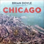Chicago: A Novel Audiobook, by Brian Doyle