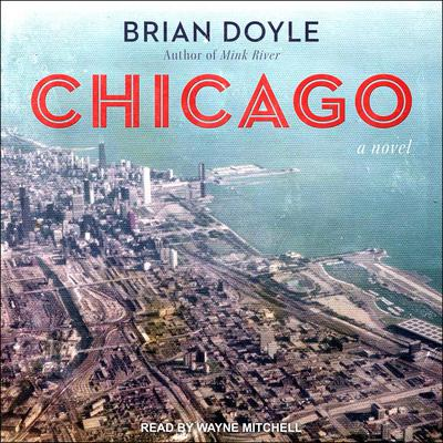 Chicago: A Novel Audiobook, by Brian Doyle