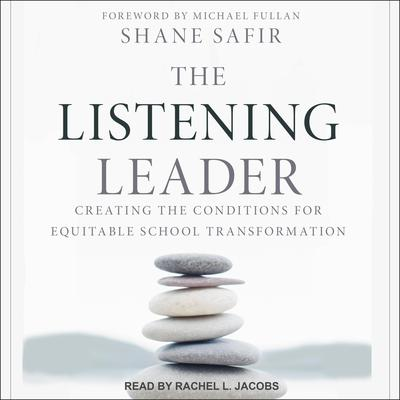 The Listening Leader: Creating the Conditions for Equitable School Transformation Audiobook, by