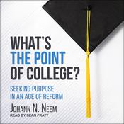 What's the Point of College?: Seeking Purpose in an Age of Reform Audiobook, by Johann N. Neem