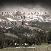I Am a Stranger Here Myself Audiobook, by Debra Gwartney