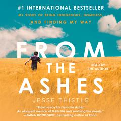 From the Ashes: My Story of Being Métis, Homeless, and Finding My Way Audiobook, by Jesse Thistle