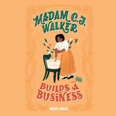 Madam C.J. Walker Builds a Business Audiobook, by Rebel Girls