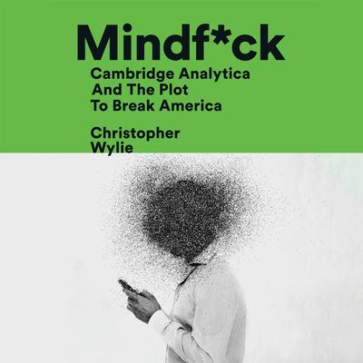 Mindf*ck: Cambridge Analytica and the Plot to Break America Audiobook, by Christopher Wylie