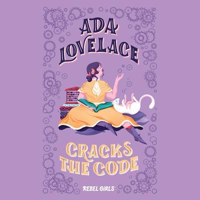 Ada Lovelace Cracks the Code Audiobook, by Rebel Girls