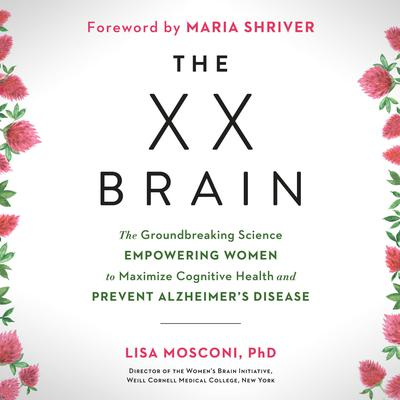 The XX Brain: The Groundbreaking Science Empowering Women to Maximize Cognitive Health and Prevent Alzheimers Disease Audiobook, by Lisa Mosconi
