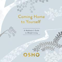Coming Home to Yourself: A Meditators Guide to Blissful Living Audiobook, by Osho