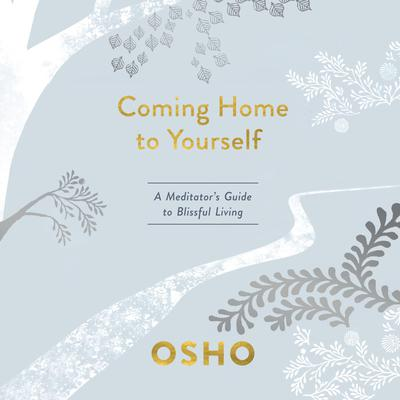 Coming Home to Yourself: A Meditator's Guide to Blissful Living Audiobook, by