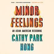 Minor Feelings: An Asian American Reckoning Audiobook, by Cathy Park Hong