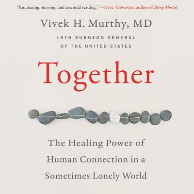 Together: The Healing Power of Human Connection in a Sometimes Lonely World Audiobook, by Vivek H. Murthy