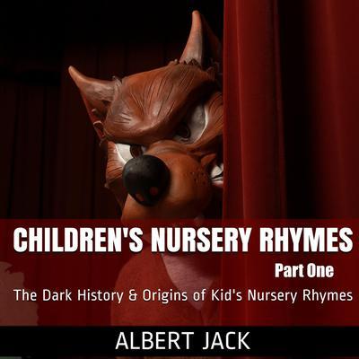 Childrens Nursery Rhymes - Part One: The Dark History & Origins of Kid's Nursery Rhymes Audiobook, by Albert Jack