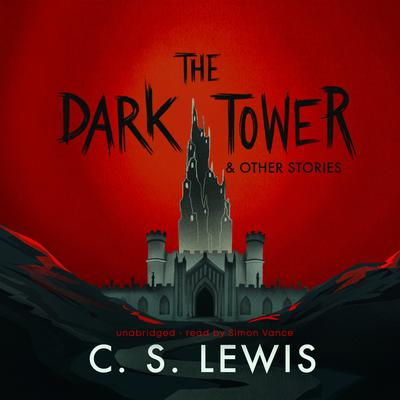 The Dark Tower, and Other Stories Audiobook, by C. S. Lewis