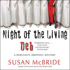 Night of the Living Deb: A Debutante Dropout Mystery Audiobook, by Susan McBride