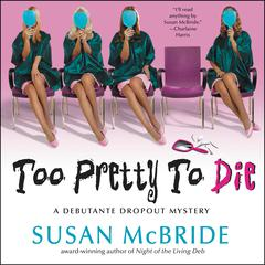 Too Pretty to Die: A Debutante Dropout Mystery Audiobook, by Susan McBride