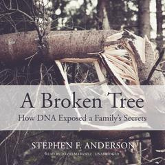 A Broken Tree: How DNA Exposed a Family's Secrets Audiobook, by Stephen F. Anderson