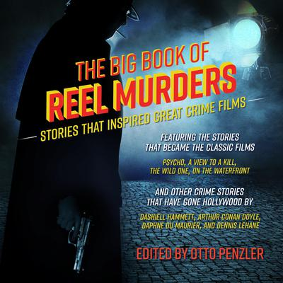 The Big Book of Reel Murders: Stories that Inspired Great Crime Films Audiobook, by Otto Penzler