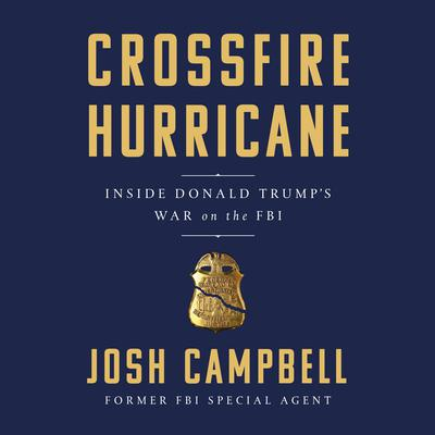 Crossfire Hurricane: Inside Donald Trumps War on the FBI Audiobook, by
