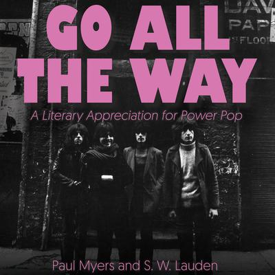 Go All The Way: A Literary Appreciation for Power Pop Audiobook, by Paul Myers