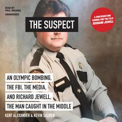 The Suspect: An Olympic Bombing, the FBI, the Media, and Richard Jewell, the Man Caught in the Middle Audiobook, by Kent Alexander, Kevin Salwen