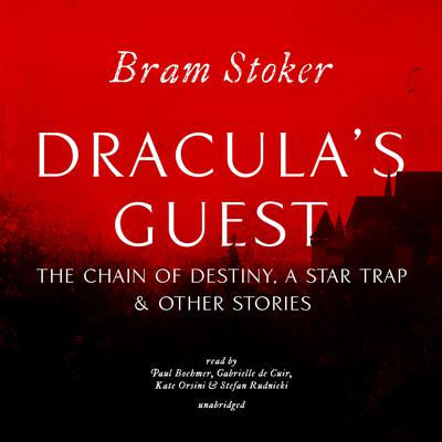 Dracula's Guest, The Chain of Destiny, A Star Trap & Other Stories Audiobook, by
