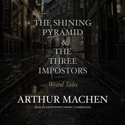 The Shining Pyramid & The Three Impostors: Weird Tales Audiobook, by Arthur Machen