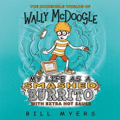 My Life as a Smashed Burrito with Extra Hot Sauce Audiobook, by Bill Myers