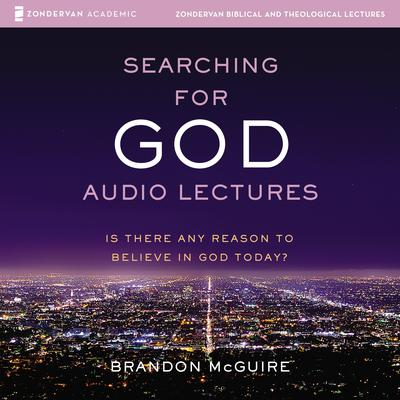 Searching for God: Audio Lectures: Is There Any Reason to Believe in God Today? Audiobook, by Brandon McGuire