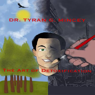 THE ART OF DETOXIFICATION. AN INTRODUCTION TO MAINTAINING HEALTH IN A TOXIC ENVIRONMENT: AN INTRODUCTION TO MAINTAINING HEALTH IN A TOXIC ENVIRONMENT Audiobook, by Dr Tyran Mincey