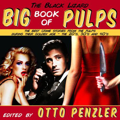 The Black Lizard Big Book of Pulps: The Best Crime Stories from the Pulps During Their Golden Age - The 20s, 30s & 40s Audiobook, by Otto Penzler