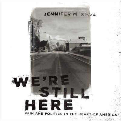 Were Still Here: Pain and Politics in the Heart of America Audiobook, by Jennifer M. Silva
