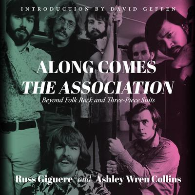 Along Comes the Association: Beyond Folk Rock and Three-Piece Suits Audiobook, by Ashley Wren