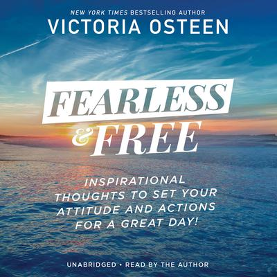 Fearless and Free: Inspirational Thoughts to Set Your Attitude and Actions for a Great Day! Audiobook, by