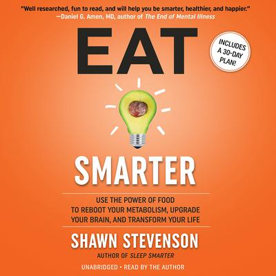 Eat Smarter: Use the Power of Food to Reboot Your Metabolism, Upgrade Your Brain, and Transform Your Life Audiobook, by