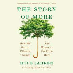 The Story of More: How We Got to Climate Change and Where to Go from Here Audiobook, by Hope Jahren